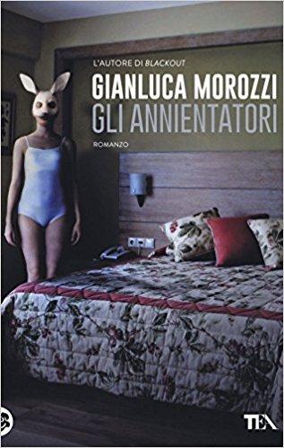 Gli annientatori di Gianluca Morozzi (TEA)