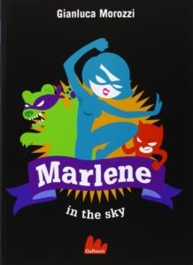 Marlene in the sky di Gianluca Morozzi (Gallucci)